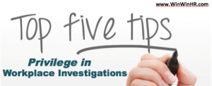 5 Privilege Tips in Workplace Investigations
